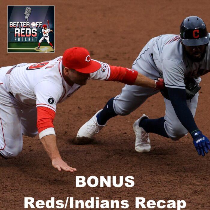 BONUS: Reds/Indians Recap